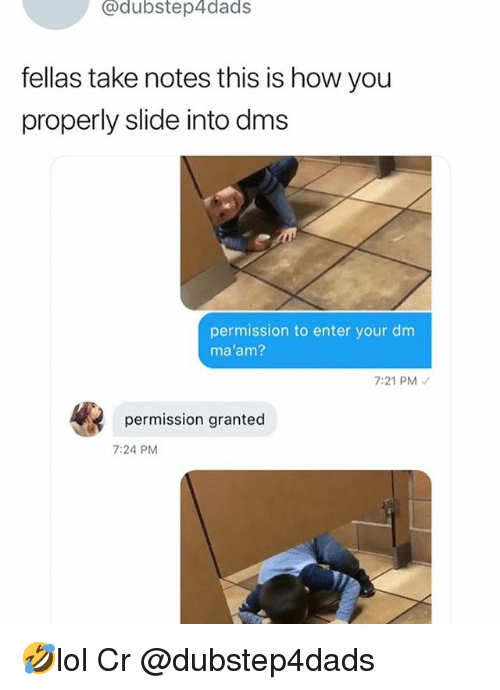 Memes, 🤖, and How: @dubstep4dads  fellas take notes this is how you  properly slide into d  permission to enter your dm  ma'am?  7:21 PM  permission granted  7:24 PM 🤣lol Cr @dubstep4dads