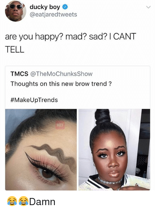 Memes, Happy, and Mad: ducky boy  @eatjaredtweets  are you happy? mad? sad? I CANT  TELL  TMCS @TheMoChunksShovw  Thoughts on this new brow trend?  😂😂Damn