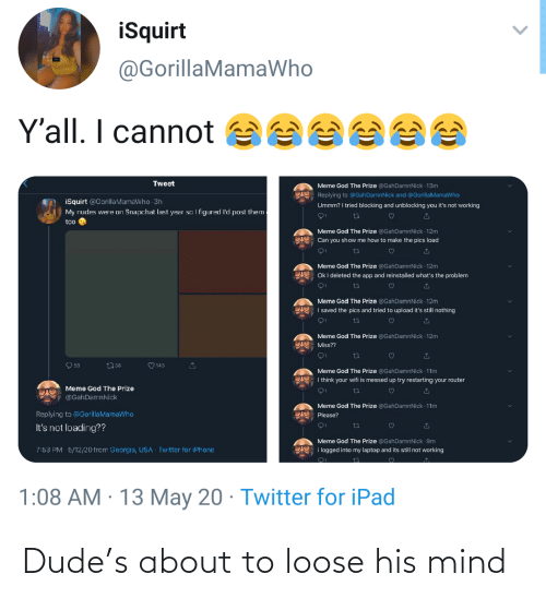 Dude, Mind, and Loose: Dude's about to loose his mind