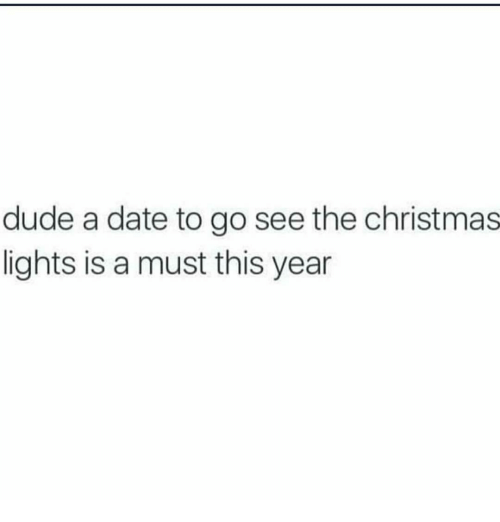 memes and christmas lights dude a date to go see the christmas - Where To Go See Christmas Lights