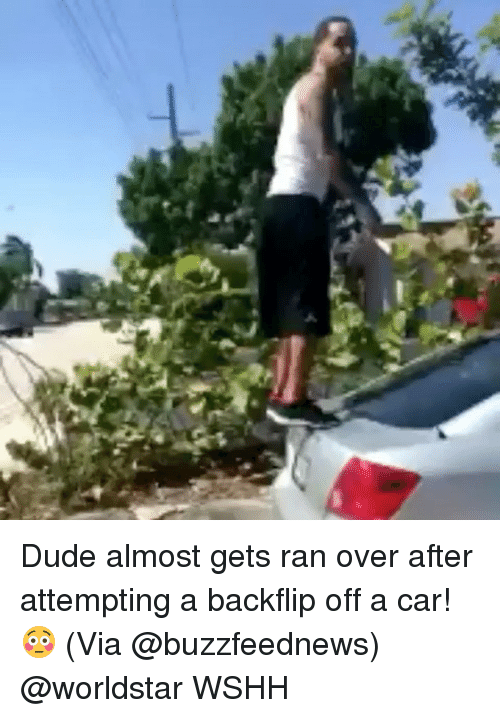 Dude, Memes, and Worldstar: Dude almost gets ran over after attempting a backflip off a car! 😳 (Via @buzzfeednews) @worldstar WSHH