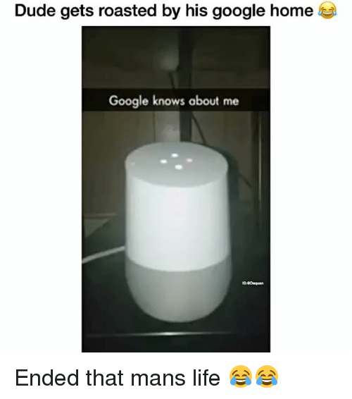 Funny, Google Home, and Get Roasted: Dude gets roasted by his google home  Google knows about me Ended that mans life 😂😂