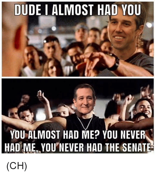 Dude, Memes, and Never: DUDE I ALMOST HAD YOU  YOU ALMOST HAD ME? YOU NEVER  HAD ME, YOU'NEVER HAD THE SENATE (CH)