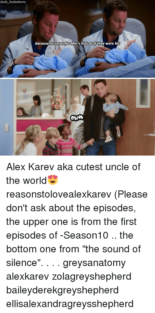"Dude, Memes, and Kids: dude its alexkarev  because he caresfor Mer's kids as if they were his  OWN Alex Karev aka cutest uncle of the world😍 reasonstolovealexkarev (Please don't ask about the episodes, the upper one is from the first episodes of -Season10 .. the bottom one from ""the sound of silence"". . . . greysanatomy alexkarev zolagreyshepherd baileyderekgreyshepherd ellisalexandragreysshepherd"