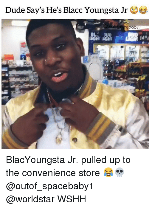 Dude, Memes, and Worldstar: Dude Say's He's Blacc Youngsta Jr6 BlacYoungsta Jr. pulled up to the convenience store 😂💀 @outof_spacebaby1 @worldstar WSHH