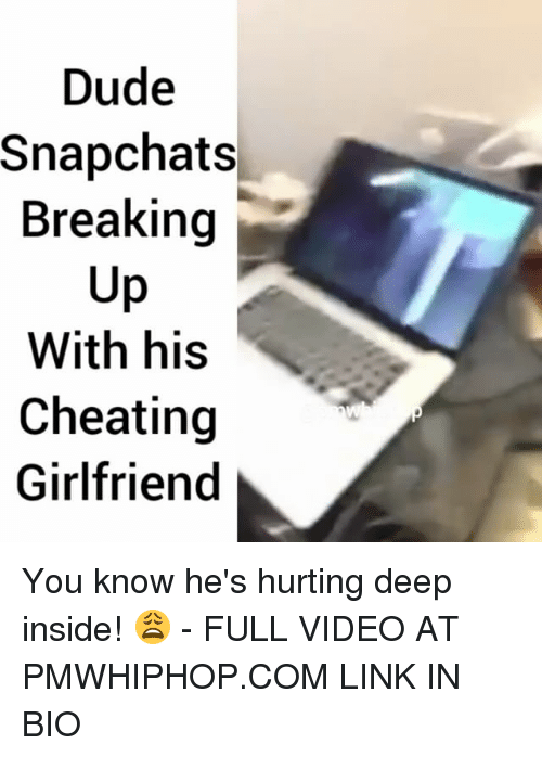 dude snapchats breaking up with his cheating girlfriend you know 18309589 ✅ 25 best memes about cheating girlfriend cheating girlfriend