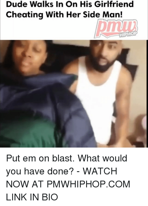 Cheating, Dude, and Memes: Dude Walks In On His Girlfriend  Cheating With Her Side Man!  pmiu  mub  HIPHOP Put em on blast. What would you have done? - WATCH NOW AT PMWHIPHOP.COM LINK IN BIO