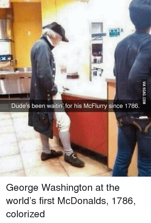 McDonalds, George Washington, and World: Dude's been waitin for his McFlurry since 1786. George Washington at the world's first McDonalds, 1786, colorized