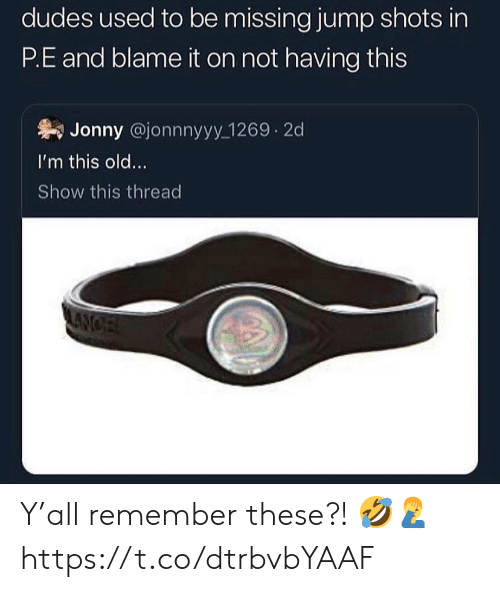 Old, Blame, and Remember: dudes used to be missing jump shots in  P.E and blame it on not having this  Jonny @jonnnyyy 1269 2d  I'm this old...  Show this thread  ANCE Y'all remember these?! 🤣🤦‍♂️ https://t.co/dtrbvbYAAF