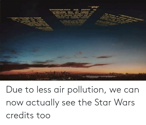Star Wars, Star, and Air: Due to less air pollution, we can now actually see the Star Wars credits too