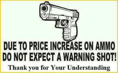 DUE TO PRICE INCREASE ON AMMO DO NOT EXPECT a WARNING SHOT