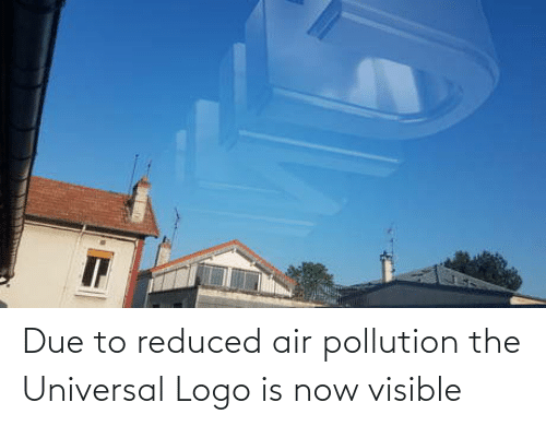 Logo, Air, and Now: Due to reduced air pollution the Universal Logo is now visible