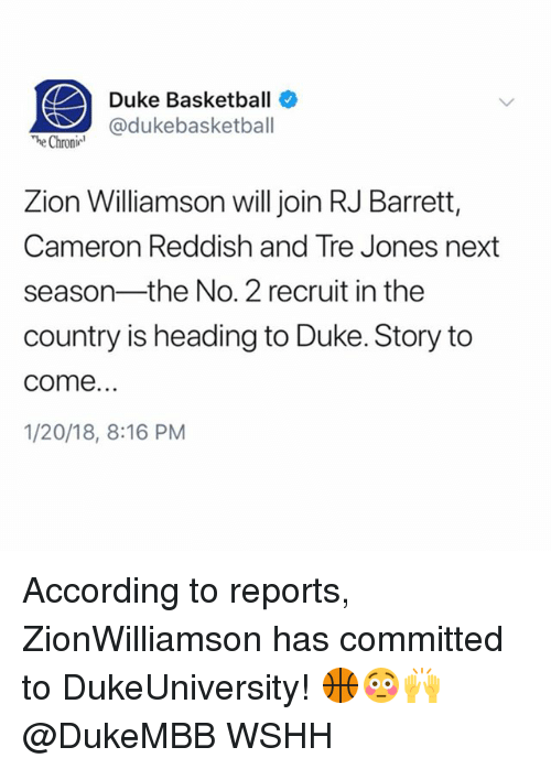 Basketball, Memes, and Wshh: Duke Basketball  @dukebasketball  nir  Zion Williamson will join RJ Barrett,  Cameron Reddish and Tre Jones next  season-the No. 2 recruit in the  country is heading to Duke. Story to  come.  1/20/18, 8:16 PM According to reports, ZionWilliamson has committed to DukeUniversity! 🏀😳🙌 @DukeMBB WSHH