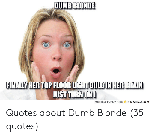 DUMB BLONDE FINALLY HER TOP FLOOR LIGHT BULBIN HER BRAIN ...