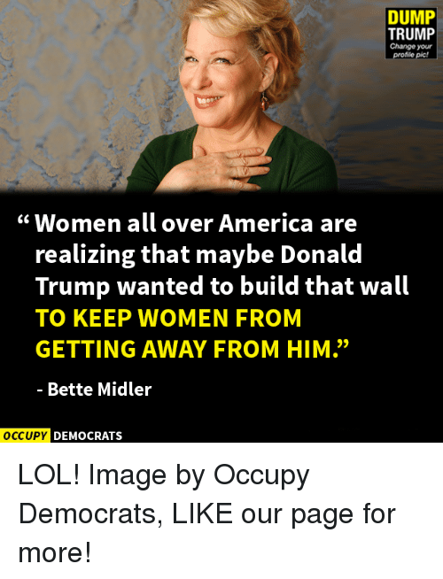 dump trump change your profile pic women all over america 5424301 ✅ 25 best memes about bette midler bette midler memes