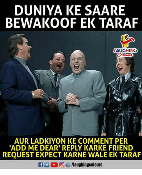 Wale, Indianpeoplefacebook, and Add: DUNIYA KE SAARE  BEWAKOOF EK TARAF  LAUGHING  Colour  AUR LADKIYON KE COMMENT PER  ADD ME DEAR' REPLY KARKE FRIEND  REQUEST EXPECT KARNE WALE EK TARAF