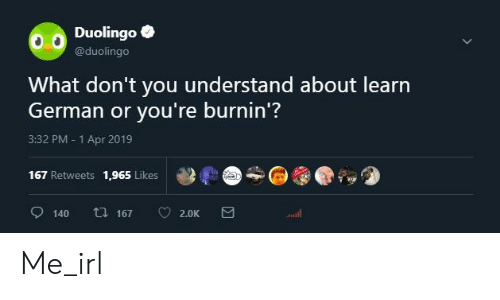 """Irl, Me IRL, and German: Duolingoe  @duolingo  What don't you understand about learn  German or you're burnin'""""?  3:32 PM - 1 Apr 2019  167 Retweets 1,965 Likes  140 1672.0K  udll Me_irl"""