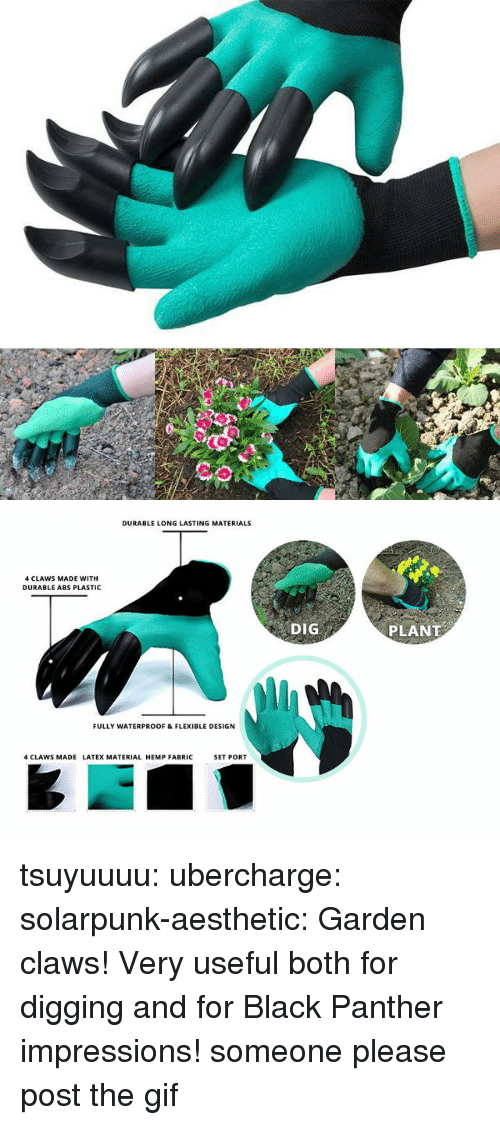 Gif, Lol, and Tumblr: DURABLE LONG LASTING MATERIALS  4 CLAWS MADE WITH  DURABLE ABS PLASTIC  DIG  PLANT  FULLY WATERPROOF & FLEXIBLE DESIGN  4 CLAWS MADE LATEX MATERIAL HEMP FABRIC  SET PORT tsuyuuuu:  ubercharge:  solarpunk-aesthetic: Garden claws! Very useful both for digging and for Black Panther impressions! someone please post the gif
