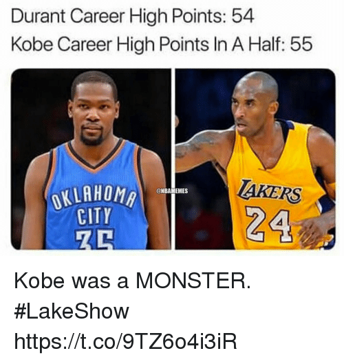 Monster, Kobe, and City: Durant Career High Points: 54  Kobe Career High Points In A Half: 55  OKLAHOM  CITY  AKERS  @NBAMEMES Kobe was a MONSTER. #LakeShow https://t.co/9TZ6o4i3iR