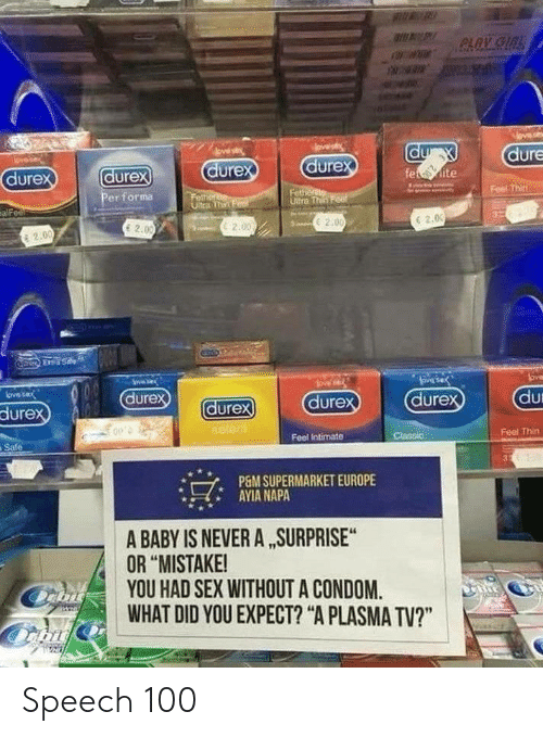 """Condom, Sex, and Never: dure  dure  dure  ure  dure  Feel Thin  er for㎎  Ultra Th  6 2.0  E 20  c2.00  2.0  2.0  En  dur  dure  dure  durex  ure  Feel Thin  Feel Intimate  Safe  でAYIANUPERMARKETEUROPE  A BABY IS NEVER A SURPRISE  OR """"MISTAKE!  YOU HAD SEX WITHOUT A CONDOM.  WHAT DID YOU EXPECT? """"A PLASMA TV?"""" Speech 100"""