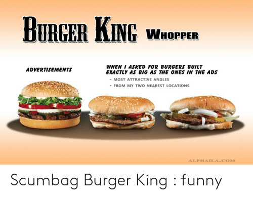 DURGER KING WHOPPER WHEN I ASKED FOR BURGERS BUILT EXACTLY AS BIG AS