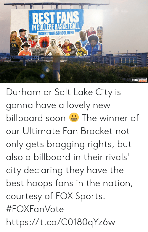 Billboard, Memes, and Soon...: Durham or Salt Lake City is gonna have a lovely new billboard soon 😬  The winner of our Ultimate Fan Bracket not only gets bragging rights, but also a billboard in their rivals' city declaring they have the best hoops fans in the nation, courtesy of FOX Sports. #FOXFanVote https://t.co/C0180qYz6w