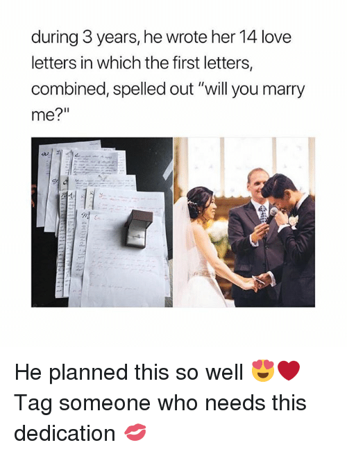 """Love, Memes, and Tag Someone: during 3 years, he wrote her 14 love  letters in which the first letters,  combined, spelled out """"will you marry  me?"""" He planned this so well 😍❤️ Tag someone who needs this dedication 💋"""
