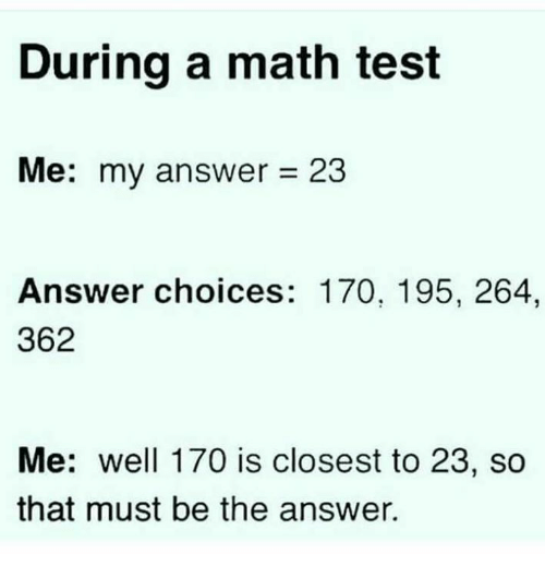 Funny Quotes About School Tests: During A Math Test Me My Answer= 23 Answer Choices 170 195