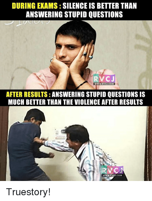 during exams silence is betterthan answering stupid questions rv cj 9543365 ✅ 25 best memes about stupid question stupid question memes,Stupid Memes