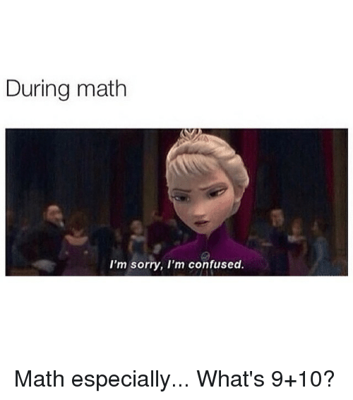 during math im sorry im confused math especially whats 9 10 2291355 ✅ 25 best memes about confused math confused math memes