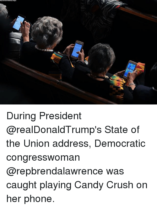 Candy, Candy Crush, and Crush: During President @realDonaldTrump's State of the Union address, Democratic congresswoman @repbrendalawrence was caught playing Candy Crush on her phone.