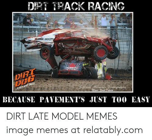 DURL BICAUSE PAVEMENT'S JUST 100 ASY Cments DIRT LATE MODEL