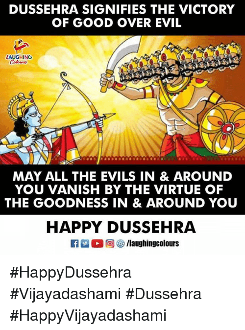 Good, Happy, and Evil: DUSSEHRA SIGNIFIES THE VICTORY  OF GOOD OVER EVIL  AUGHING  MAY ALL THE EVILS IN & AROUND  YOU VANISH BY THE VIRTUE OF  THE GOODNESS IN & AROUND YOU  HAPPY DUSSEHRA #HappyDussehra #Vijayadashami #Dussehra #HappyVijayadashami