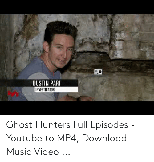 DUSTIN PARI INVESTIGATOR Ghost Hunters Full Episodes - Youtube to