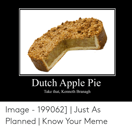 Dutch Apple Pie Take That Kenneth Branagh Image 199062 Just As