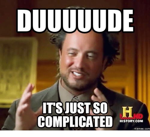 Its Complicated Meme: DUUUUUDE<p>&nbsp;</p> ITS JUST SO<p>&nbsp;</p> H<p>&nbsp;</p> COMPLICATED<p>&nbsp;</p> HISTORY COM<p>&nbsp;</p> Memes. COM