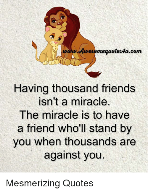 Duwesomequotesau Com Having Thousand Friends Isnt A Miracle The