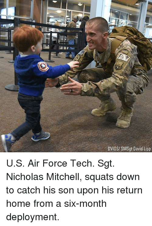 Memes, Air Force, and Home: DVIDS/ SMSgt David Lipp U.S. Air Force Tech. Sgt. Nicholas Mitchell, squats down to catch his son upon his return home from a six-month deployment.
