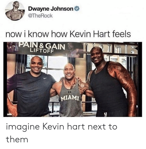 Dwayne Johnson, Kevin Hart, and How: Dwayne Johnson  @TheRock  now i know how Kevin Hart feels  LIFTOFF  I MIAMI imagine Kevin hart next to them