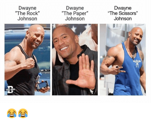 "Dad, Dank, and The Rock: Dwayne  ""The Rock""  Johnson  Dwayne  ""The Paper  Johnson  Dwayne  ""The Scissors""  Johnson  THE DAD 😂😂"