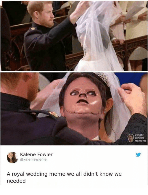 Meme, Dwight Schrute, and Wedding: Dwight  Schrute  Moments  Kalene Fowler  @kaleniewienie  A royal wedding meme we all didn't know we  needed