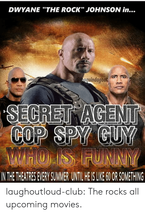 "Club, Movies, and The Rock: DWYANE ""THE ROCK"" JOHNSON in...  quindagoas  COP SPY  IN THE THEATRES EVERY SUMMER UNTIL HE IS LIKE 60OR SOMETHING laughoutloud-club:  The rocks all upcoming movies."