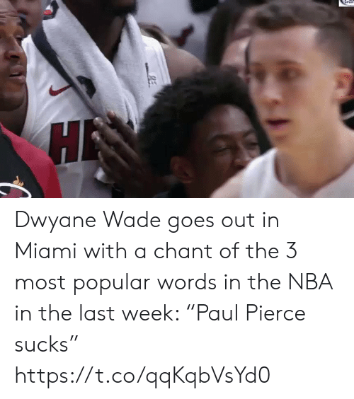 """Dwyane Wade, Nba, and Sports: Dwyane Wade goes out in Miami with a chant of the 3 most popular words in the NBA in the last week: """"Paul Pierce sucks"""" https://t.co/qqKqbVsYd0"""