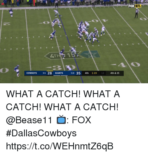 Dallas Cowboys, Memes, and Giants: DXNFL  4TH 15  COWBOYS 9-6 28 GIANTS  5-10 35 4th 1:19 12  4th & 15 WHAT A CATCH! WHAT A CATCH! WHAT A CATCH! @Bease11  📺: FOX #DallasCowboys https://t.co/WEHnmtZ6qB