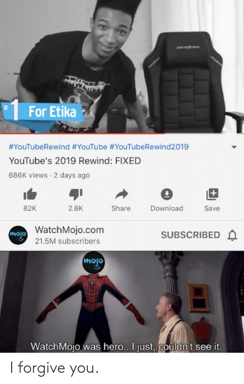 youtube.com, Hero, and Com: DXPACER  %23  For Etika  #YouTubeRewind #YouTube #YouTubeRewind2019  YouTube's 2019 Rewind: FIXED  686K views · 2 days ago  82K  2.8K  Share  Download  Save  WatchMojo.com  SUBSCRIBED A  mojo  21.5M subscribers  mojo  WatchMojo was hero...I just, couldn't see it.  %23 I forgive you.