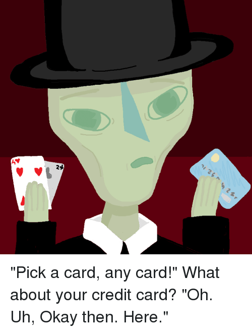 da9312e51224 Dy Pick a Card Any Card! What About Your Credit Card  Oh Uh Okay ...