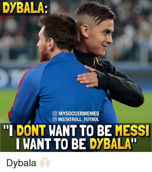 dybala co mysoccermemes o instatroll futbol i dont want to 20298237 ✅ 25 best memes about messi messi memes