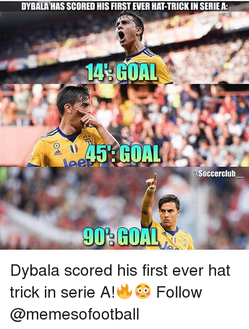 Memes, Goal, and 🤖: DYBALA HAS SCORED HIS FIRST EVER HAT-TRICK IN SERIEA:  14:GOAL  45 GOAL  @Soccerclub Dybala scored his first ever hat trick in serie A!🔥😳 Follow @memesofootball