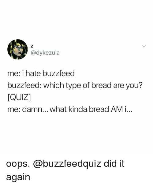 Me I Hate Buzzfeed Buzzfeed Which Type of Bread Are You