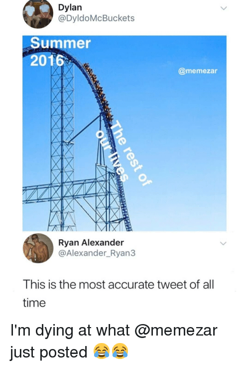 Memes, Summer, and Time: Dylan  @DyldoMcBuckets  Summer  2016  @memezar  Ryan Alexander  @Alexander_Ryan:3  This is the most accurate tweet of all  time I'm dying at what @memezar just posted 😂😂
